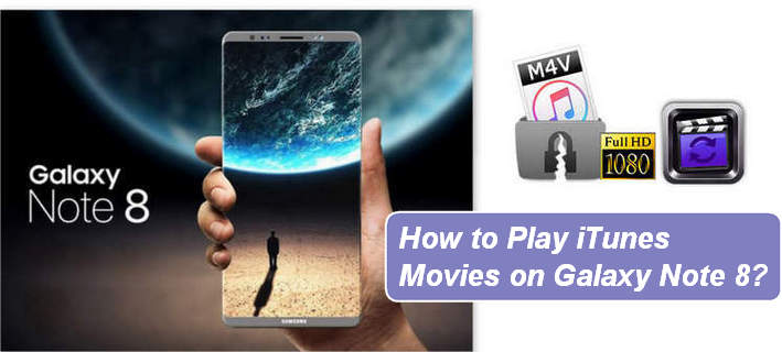 Enjoy iTunes Movies on Samsung Galaxy Note 8